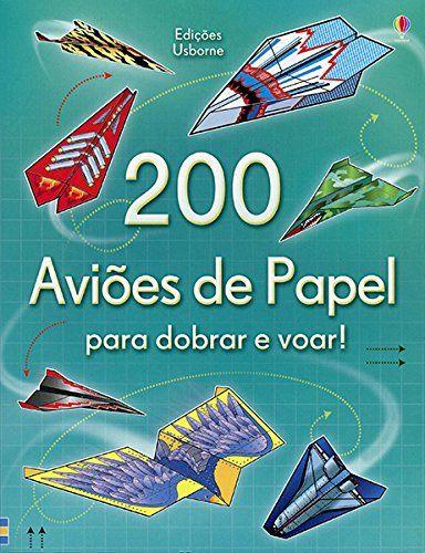 200 Avioes De Papel Para Dobrar E Voar Por Hannah Ahmed Http