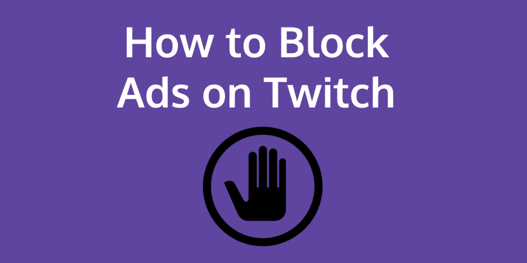 How To Block Twitch Ads Twitch Ads Block Twitch Ads How Are You Feeling