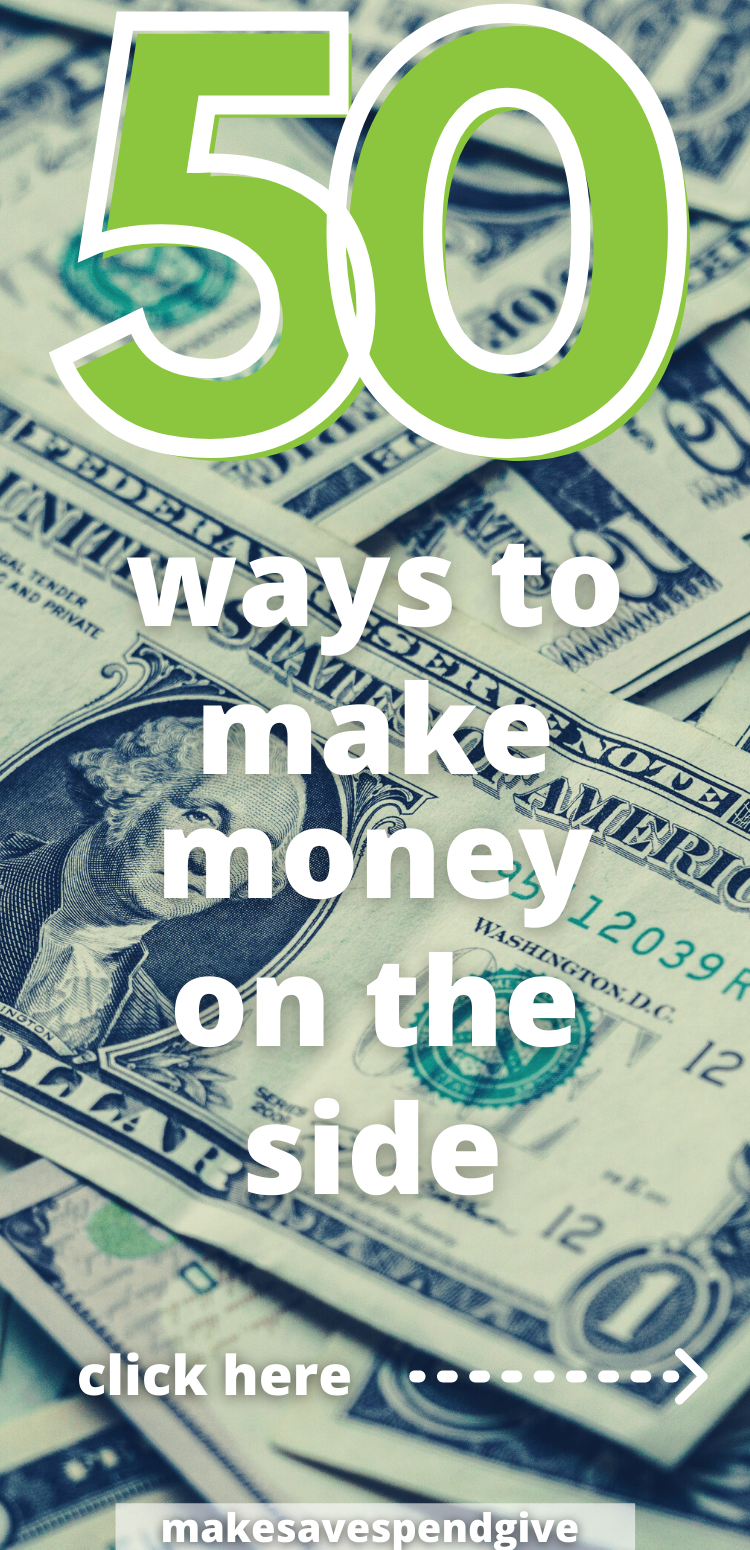 50 Good Ways To Make Money On The Side Make Save Spend Give In 2020 Way To Make Money Side Money Online Side Hustle