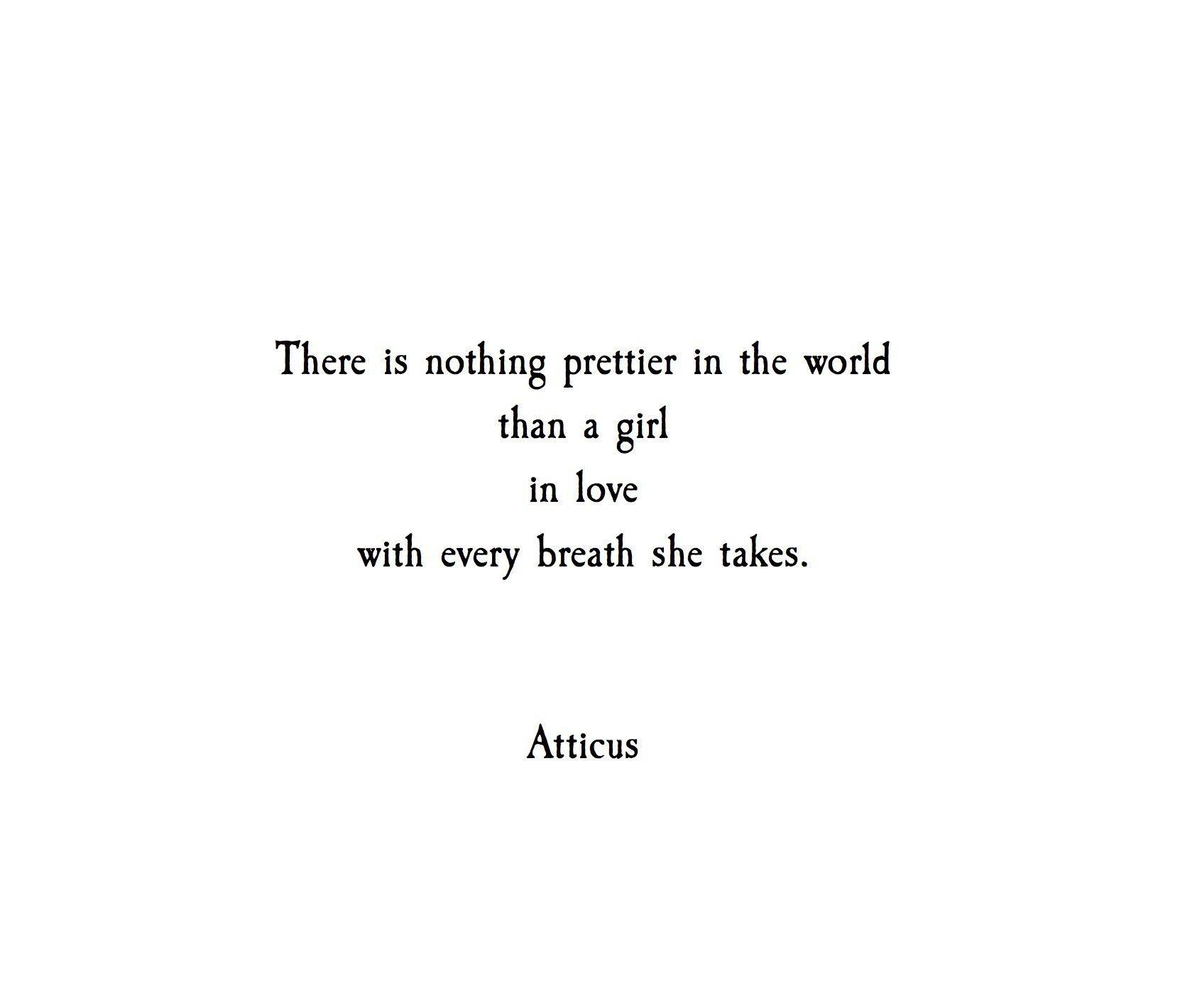 Breaths Atticuspoetry Atticuspoetry Pretty Girls Atticus Quotes Pretty Words Quotes
