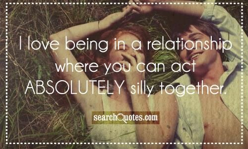 Silly Couple Quotes I Love Being In A Relationship With Images