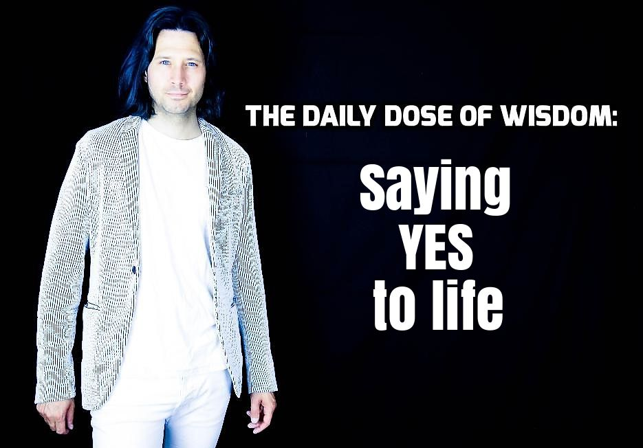 Saying YES to life : https://youtu.be/jfTsVyqUrCU * The Daily Dose Of #Wisdom