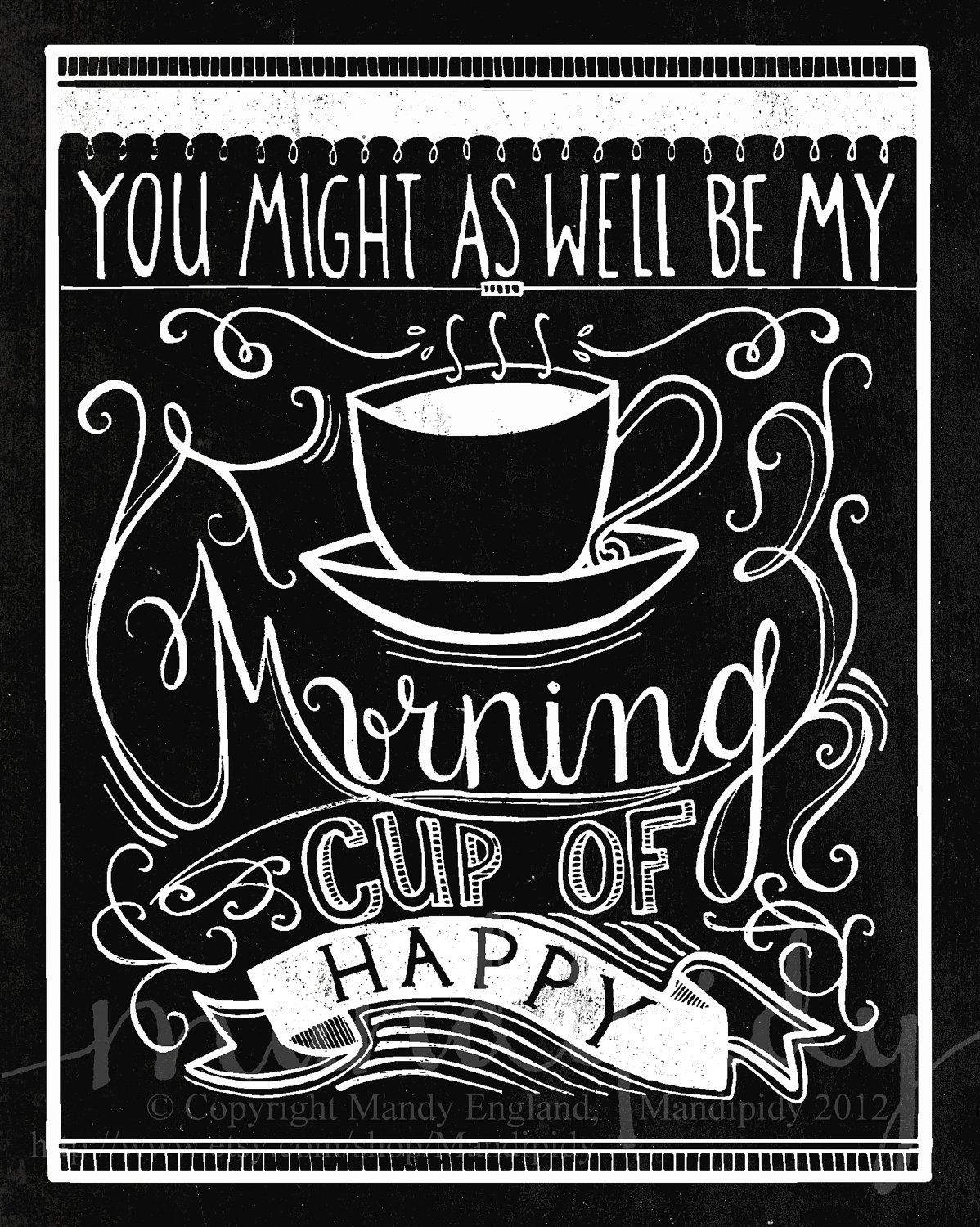 You Might As Well Be My Morning Cup of Happy - 8x10 Original Illustrated Pint by Mandipidy. $17.50, via Etsy.