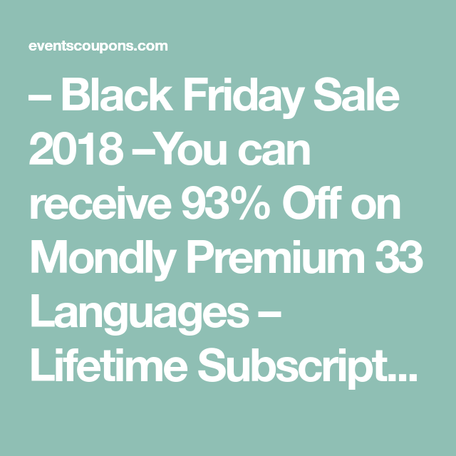 Black Friday Sale 2018 –You can receive 93% Off on Mondly Premium 33