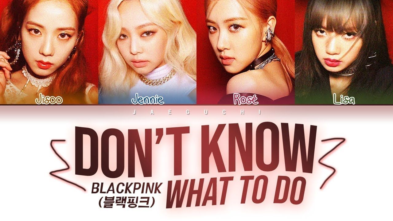 Blackpink Don T Know What To Do Color Coded Lyrics Eng Rom Han