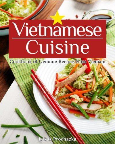 Vietnamese cuisine cookbook of genuine recipes from vietnam vietnamese cuisine cookbook of genuine recipes from vietnam forumfinder Gallery