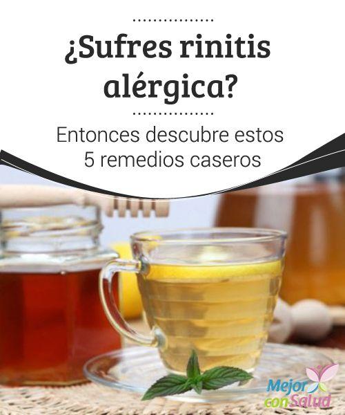 Sufres Rinitis Alérgica Entonces Descubre Estos 5 Remedios Caseros Remedios Remedios Caseros Remedios Naturales