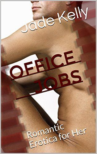 Amazon Com Office Jobs Romantic Erotica For Her Her Stories Romantic Erotic Fantasies Book 1 Ebook Jade Kelly Kindle Store