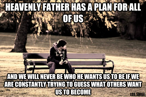 Heavenly Father has a plan for all of us.