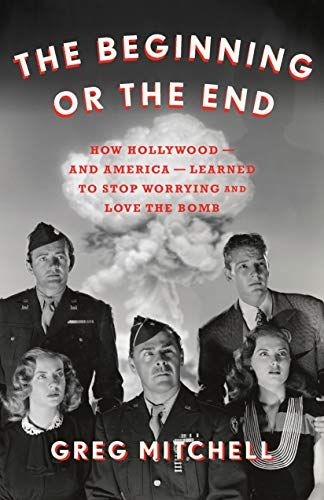 Epub Free The Beginning Or The End How Hollywoodand Americalearned To Stop Worrying And Love The Bomb Pdf Download Free Epub Mobi Eboo Good Books Books Ebook