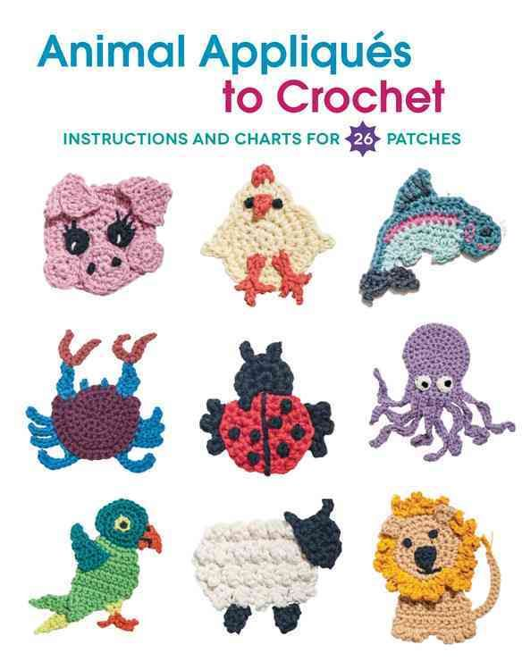 Animal Appliques to Crochet: Instructions and Charts for 26 Patches ...