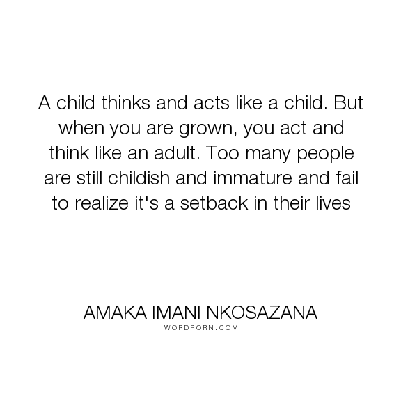 Amaka Imani Nkosazana A Child Thinks And Acts Like A Child But