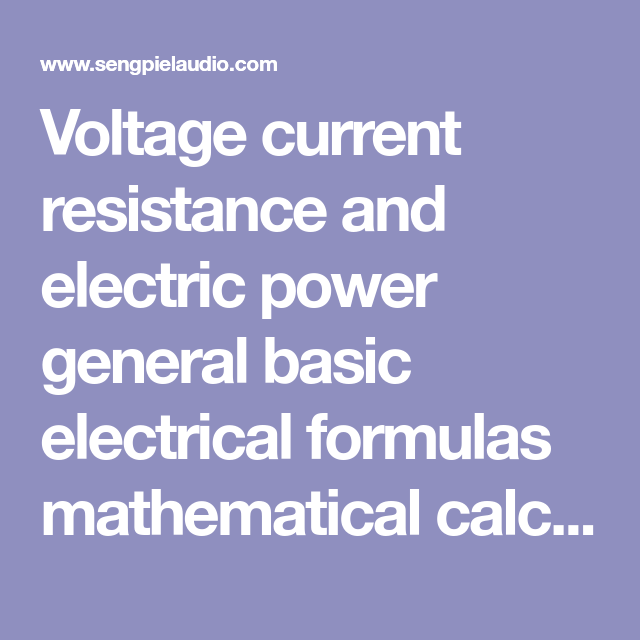 Voltage Current Resistance And Electric Power General Basic Electrical Formulas Mathematical Calculations Calculator Formula Ohms Law Energy Work Power Formula