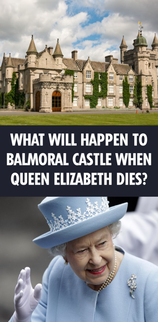 What Will Happen To Balmoral Castle When Queen Elizabeth Dies