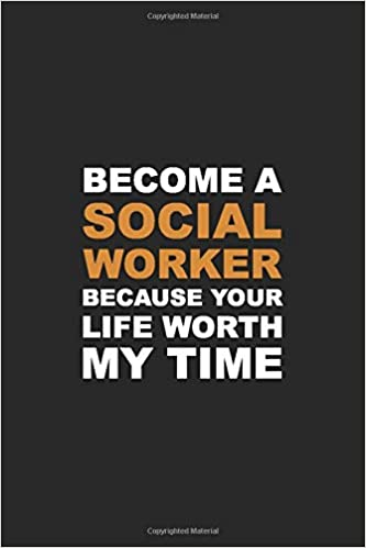 Become A Social Worker Because Your Life Worth My Time Gifts For Social Workers Social Work Notebook Social Wo Social Worker Gifts Social Worker Social Work