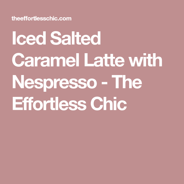 Iced Salted Caramel Latte With Nespresso