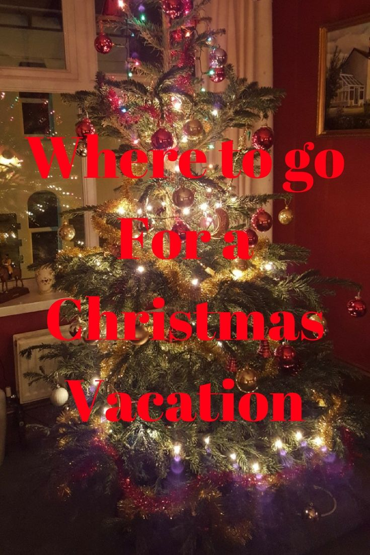 18 Ideas For Christmas Vacations The Best Travel Tips And