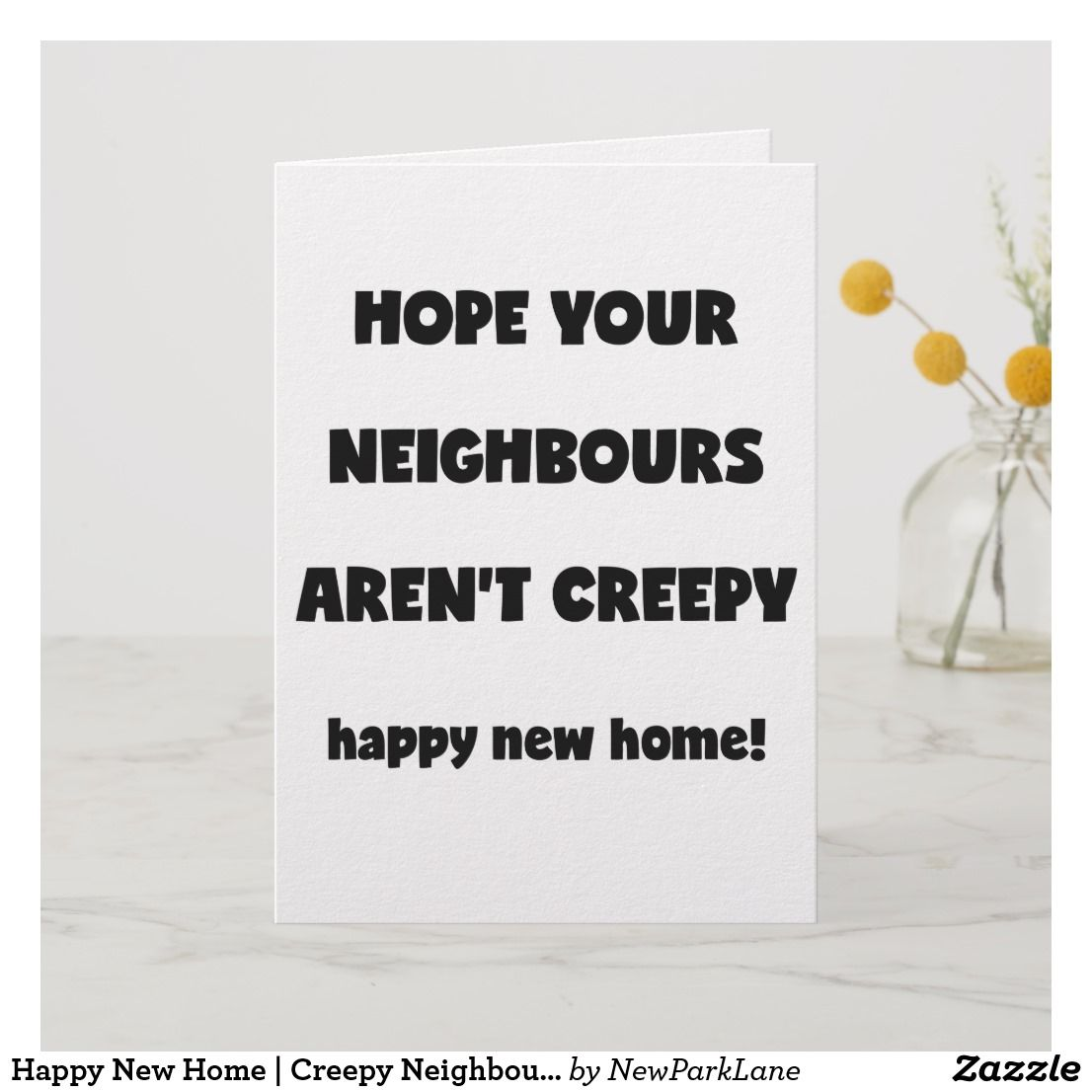 Happy New Home   Creepy Neighbours - Funny Quote Card ...