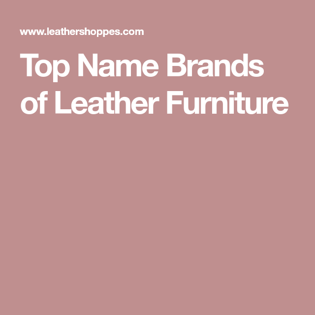 Top Name Brands of Leather Furniture | living room | Pinterest ...