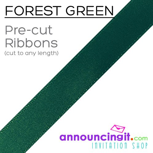 """Forest Green Ribbons PRECUT to any length for your project or party favors. 1/4"""" and 5/8"""" wide, ribbons are PRE-CUT to any length any quantity you need from 25 to the 1,000's. We have LOTS of ribbon colors to choose from cut to any length you specify. See them all at Announcingit.com"""