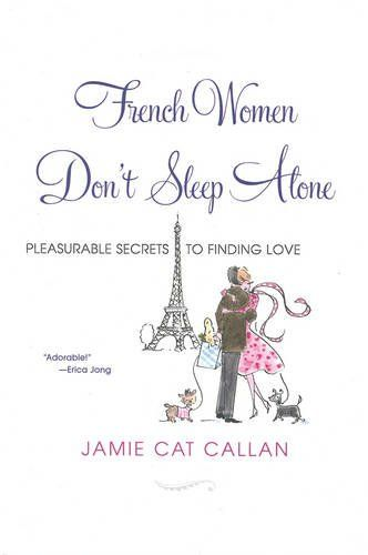 French Women Don't Sleep Alone: Pleasurable Secrets to Finding Love by Jamie Callan http://www.amazon.com/dp/0806530693/ref=cm_sw_r_pi_dp_H61zwb1E8PCZB