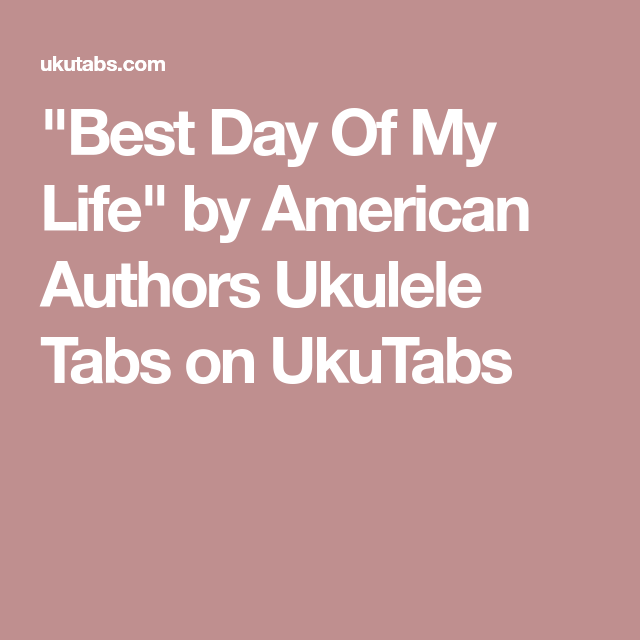 Best Day Of My Life By American Authors Ukulele Tabs On Ukutabs