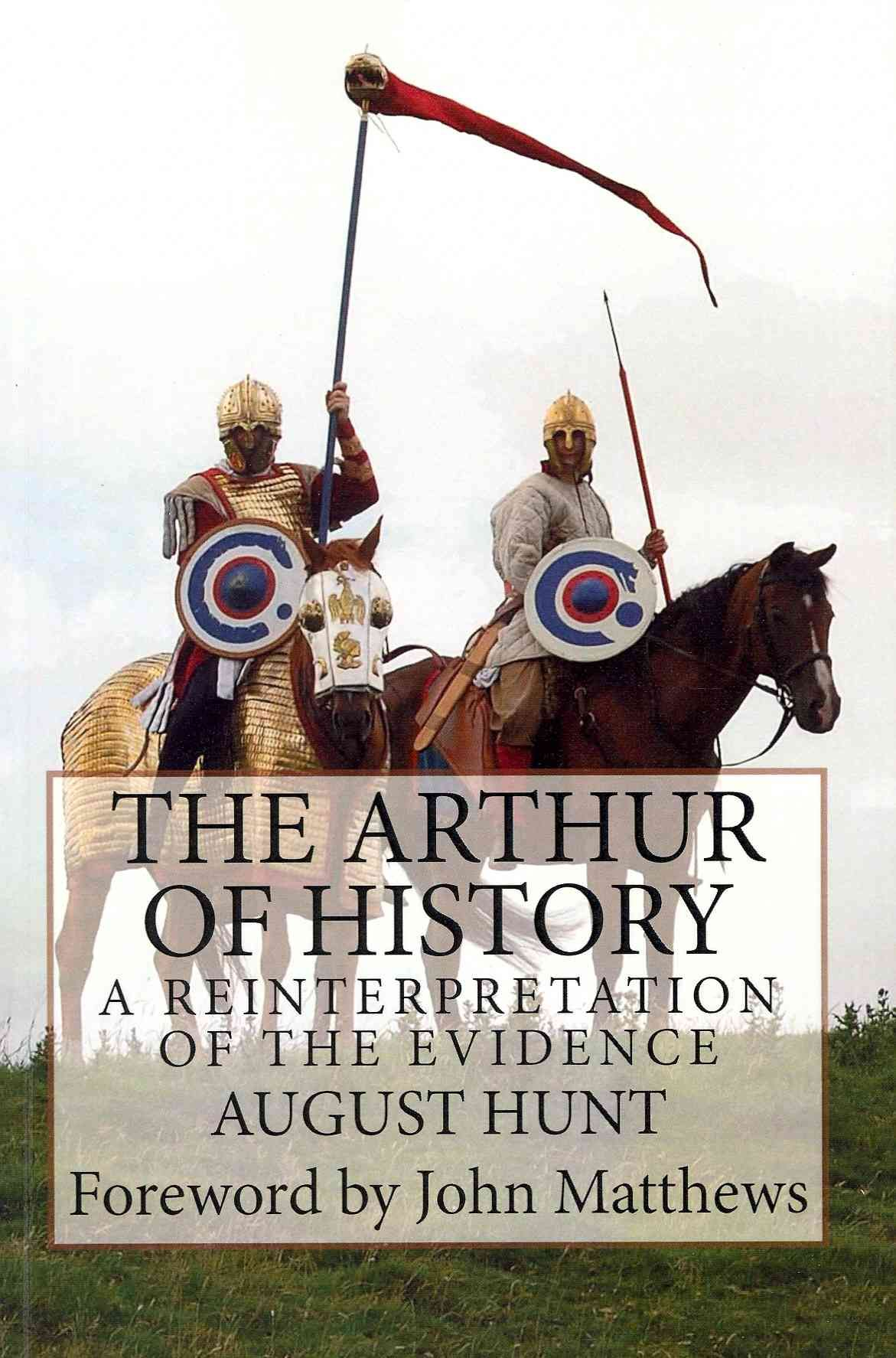 The Arthur of History: A Reinterpretation of the Evidence
