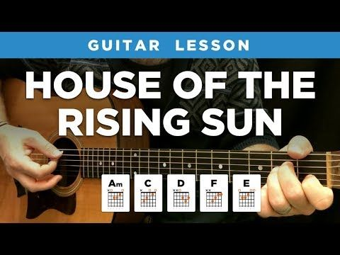 House Of The Rising Sun Guitar Lesson W Chords Tabs The