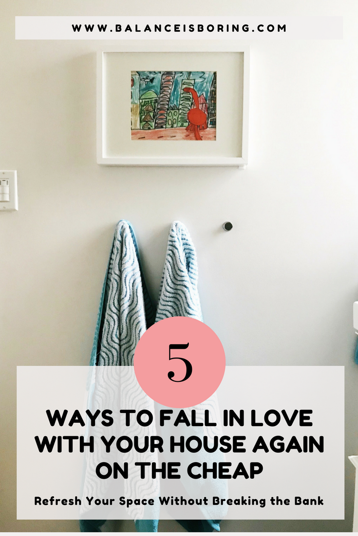 5 Ways to Fall In Love With Your Home Again On the Cheap | Balance ...