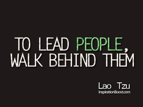 Lao Tzu Quotes Sayings To Lead People Walk Behind Them