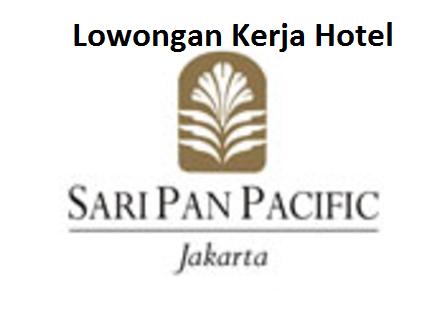 Lowongan Kerja Hotel Sari Pan Pacific Jakarta Terbaru Loker Hotel Jakarta Sari