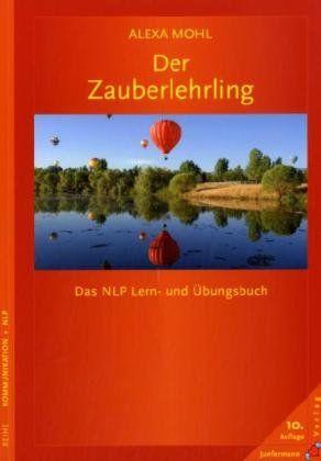 Der Zauberlehrling: Das NLP Lern- und Übungsbuch: Amazon.de: Alexa Mohl: Bücher