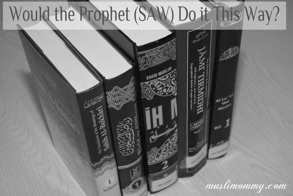 Would the Prophet saw Do It This Way-