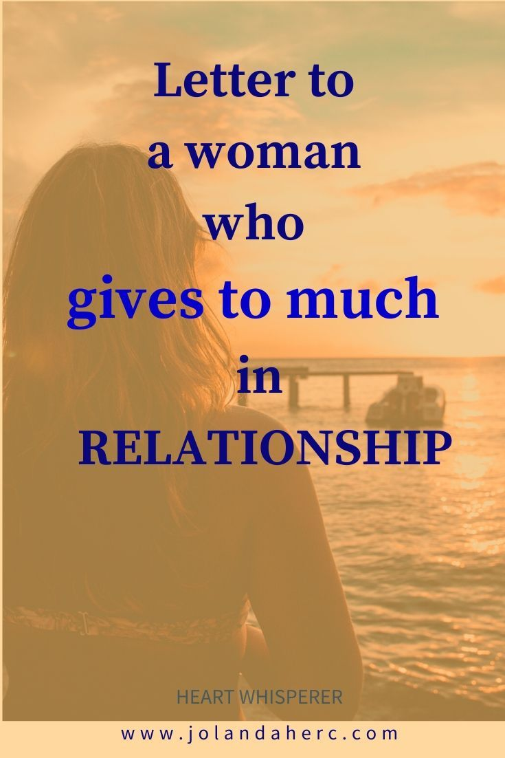 Letter to a woman who gives too much in relationship