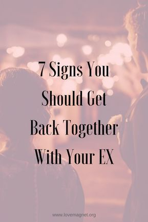 Signs you and your ex will get back together