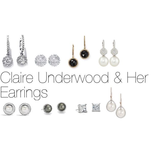878d8c092669 Claire Underwood   Her Earrings by oliviapope411 on Polyvore featuring  Liven