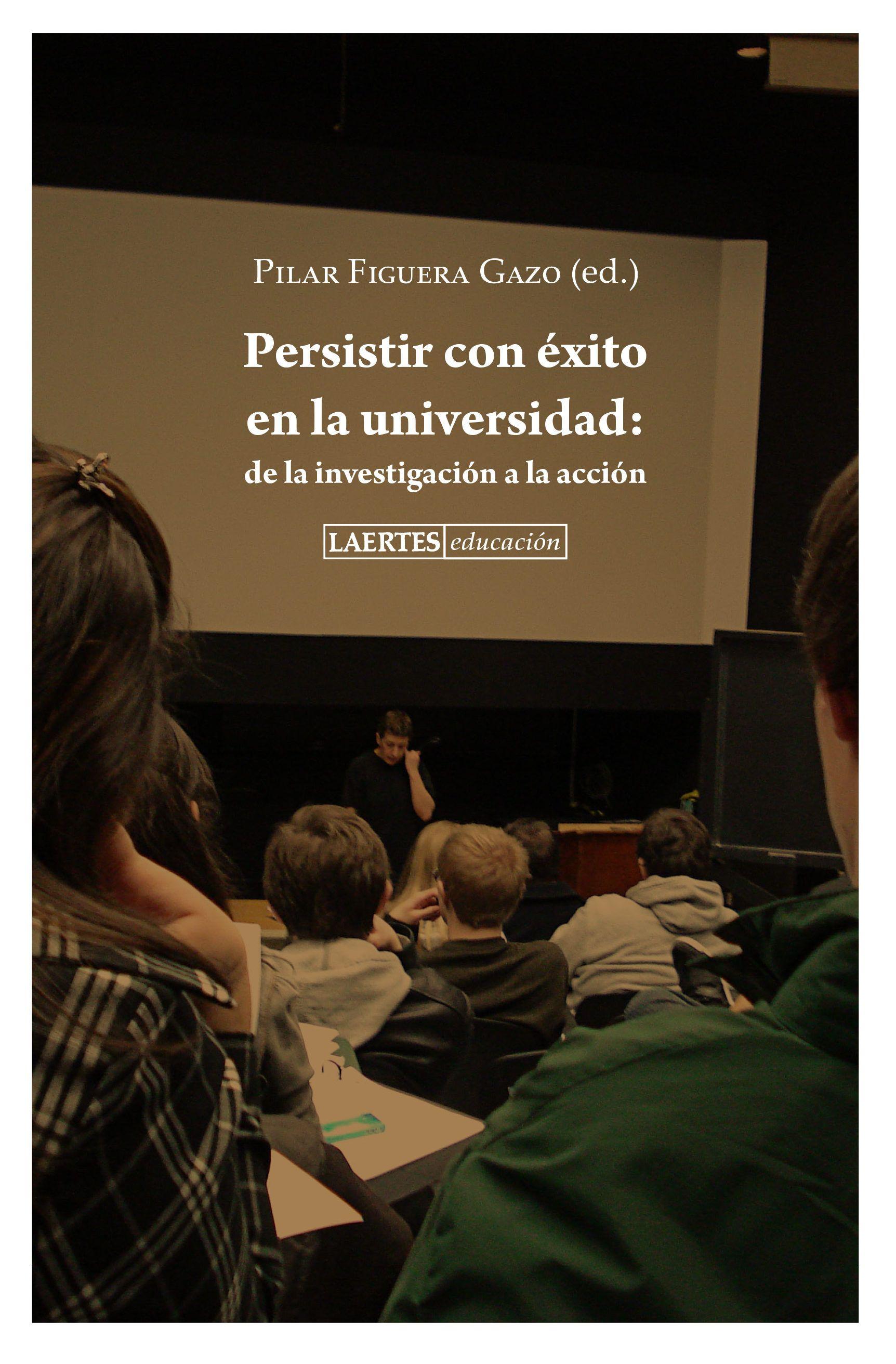 Persistir con éxito en la universidad : de la investigación a la acción / Pilar Figuera Gazo (ed.) ; [Manuel Álvarez González ... et al.]
