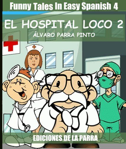 Funny tales in easy spanish 4 el hospital loco 2 spanish reader funny tales in easy spanish 4 el hospital loco 2 spanish reader for beginners fandeluxe Gallery