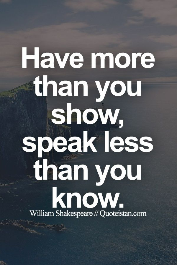 Have more than you show Speak less than you know