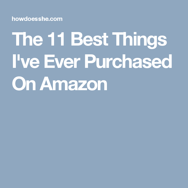 The 11 Best Things I've Ever Purchased On Amazon