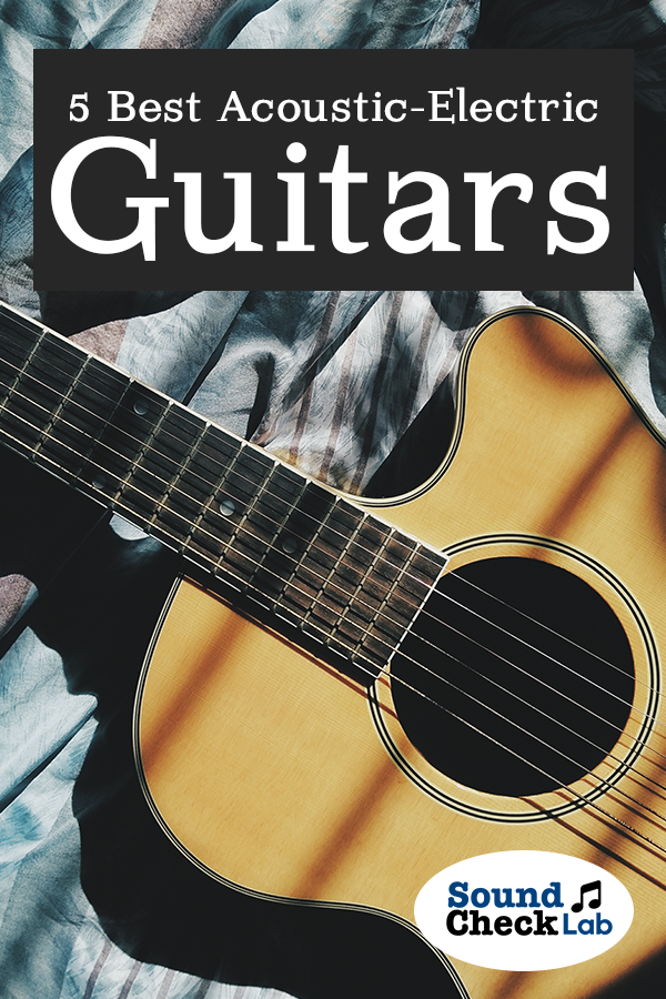 5 Best Acoustic Electric Guitars For 2018 Sound Check Lab Acoustic Electric Best Acoustic Electric Guitar Guitar