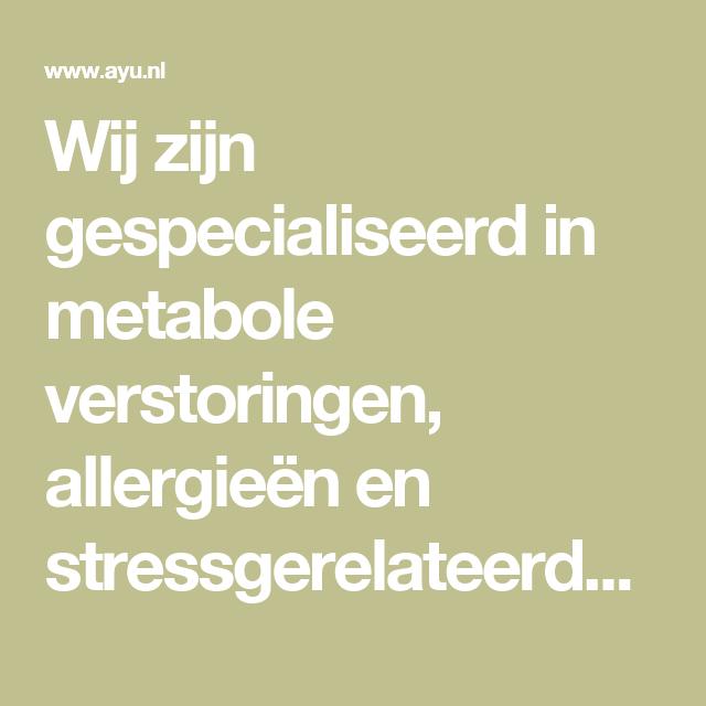 Wij zijn gespecialiseerd in metabole verstoringen, allergieën en stressgerelateerde klachten.