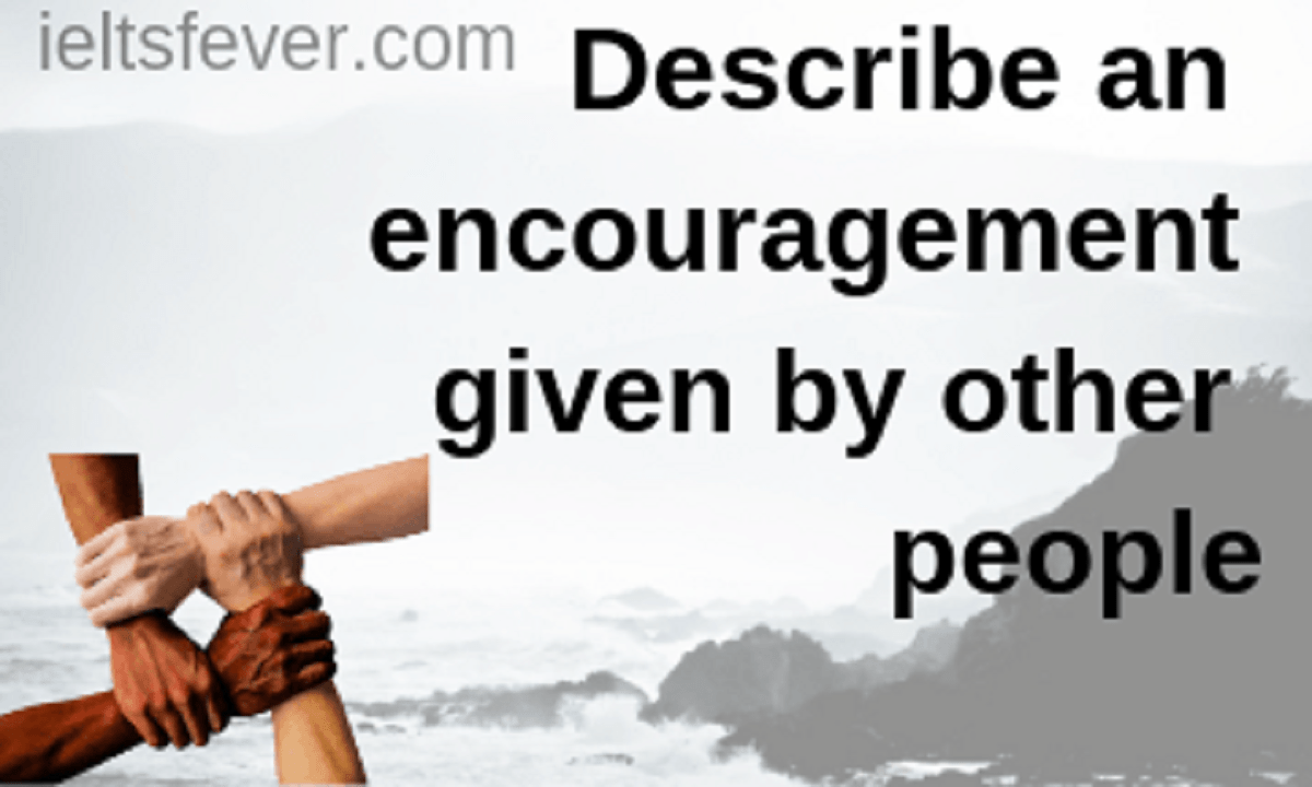 Describe An Encouragement Given By Other People Encouragement Other People What Have You Done