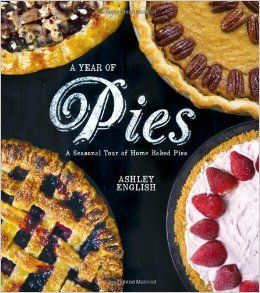A Year of Pies: A Seasonal Tour of Home Baked Pies: Ashley English: 9781454702863: Amazon.com: Books