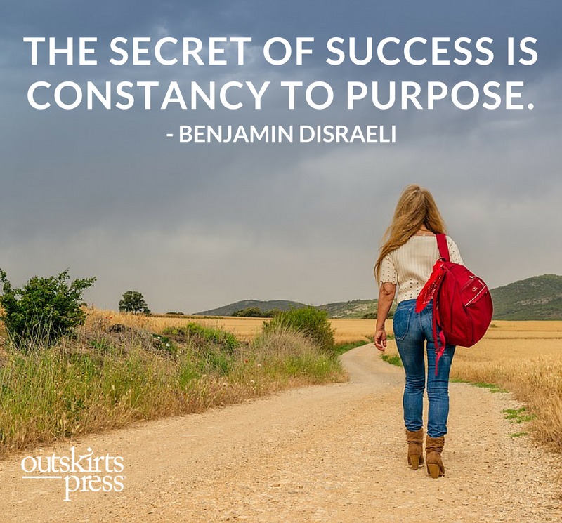 The Secret Of Success Is Constancy To Purpose Qotd Outskirtspress