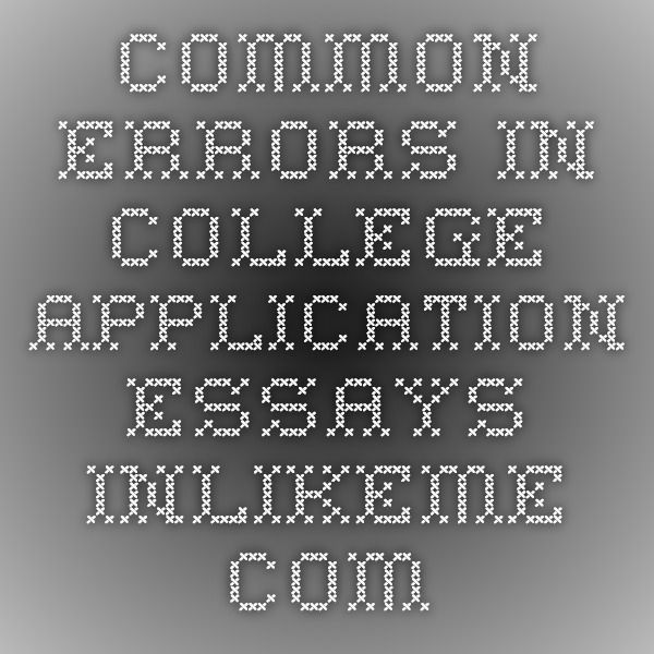 Buy college application essay mistakes