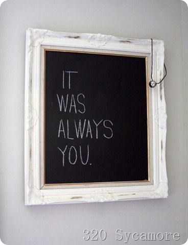 Old painting w/frame turned into a chalkboard--(can write different quotes on it and hang/prop it up in different places.)