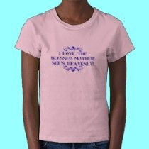 I love the Blessed Mother! She's Heavenly! t-shirts by Artists4God