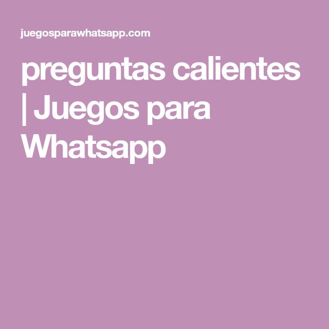 Preguntas Calientes Juegos Para Whatsapp Juegos Para Whatsapp Estados Para Whatsapp Preguntas Para Whatsapp