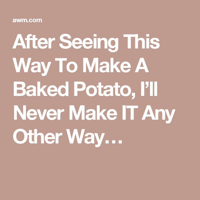 After Seeing This Way To Make A Baked Potato, I'll Never Make IT Any Other Way…